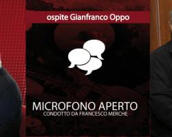 A Microfono Aperto ospite Gianfranco Oppo